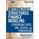 Intermediate Structured Finance Modeling: Leveraging Excel, VBA, Access, and Powerpoint, with Website