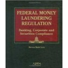 Federal Money Laundering Regulation: Banking, Corporate and Securities Compliance
