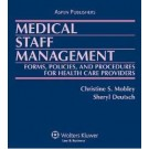 Medical Staff Management: Forms, Policies, and Procedures for Health Care Providers