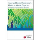 Trust and Estate Practitioner's Guide to Mental Capacity