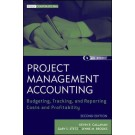 Project Management Accounting: Budgeting, Tracking, and Reporting Costs and Profitability, 2nd Edition