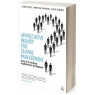 Appreciative Inquiry for Change Management: Using AI to Facilitate Organizational Development