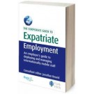 The Corporate Guide to Expatriate Employment: An Employer's Guide to Deploying and Managing Internationally Mobile Staff