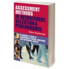 Assessment Methods in Recruitment Selection and Performance: A Manager's Guide to Psychometric Testing Interviews and Assessment Centres