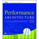 Performance Architecture: The Art and Science of Improving Organizations