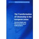 The Transformation of Citizenship in the European Union: Electoral Rights and the Restructuring of Political Space
