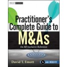 Practitioner's Complete Guide to M&As : An All-Inclusive Reference