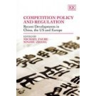 Competition Policy and Regulation: Recent Developments in China, the US and Europe