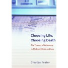 Choosing Life, Choosing Death: The Tyranny of Autonomy in Medical Ethics and Law
