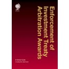 Enforcement of Investment Treaty Arbitration Awards: A Global Guide, 2nd Edition