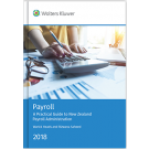 Payroll: A Practical Guide to New Zealand Payroll Administration 2018