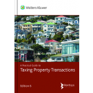 A Practical Guide to Taxing Property Transactions, 6th Edition