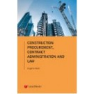 Construction Industry: Procurement, Contracts Administration and the Law