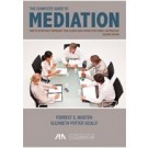 The Complete Guide to Mediation: How to Effectively Represent Your Clients and Expand Your Family Law Practice, 2nd Edition