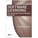 A Practical Guide for Software Licensing for Licensees and Licensors, 6th Edition