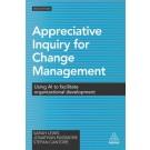 Appreciative Inquiry for Change Management: Using AI to Facilitate Organizational Development, 2nd Edition