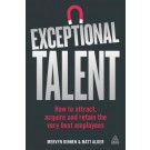 Exceptional Talent: How to Attract, Acquire and Retain the Very Best Employees