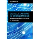 Digital Learning in Organizations: Help your Workforce Capitalize on Technology