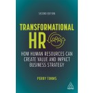 Transformational HR: How Human Resources Can Create Value and Impact Business Strategy, 2nd Edition