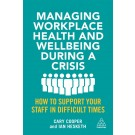 Managing Workplace Health and Wellbeing during a Crisis: How to Support your Staff in Difficult Times