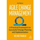 Agile Change Management: A Practical Framework for Successful Change Planning and Implementation, 2nd Edition