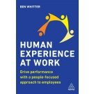 Human Experience at Work: Drive Performance with a People-focused approach to Employees