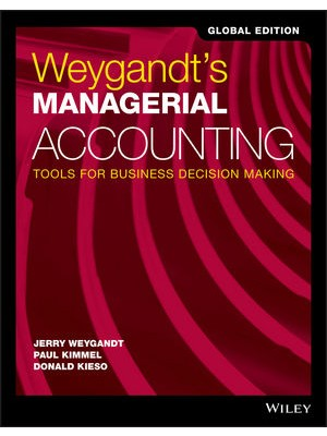 Weygandt's Managerial Accounting: Tools for Business Decision Making, Global Edition