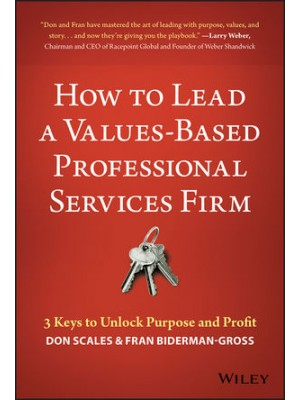 How to Lead a Values-Based Professional Services Firm: 3 Keys to Unlock Purpose and Profit