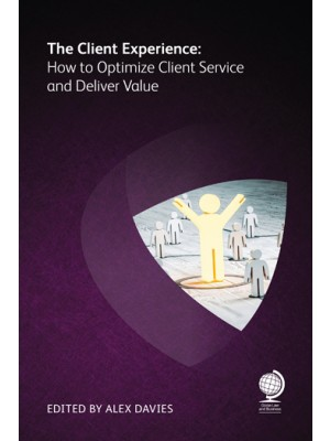 The Client Experience: How to Optimize Client Service and Deliver Value