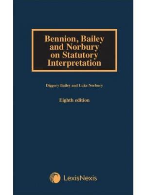 Bennion, Bailey and Norbury on Statutory Interpretation, 8th Edition
