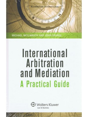 International Arbitration and Mediation: A Practical Guide