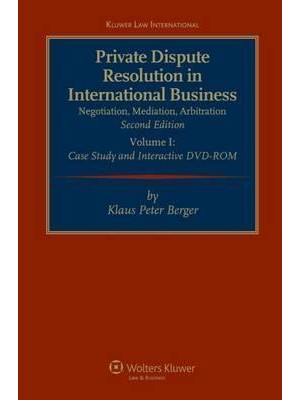 Private Dispute Resolution in International Business: Negotiation, Mediation, Arbitration, 2nd Revised Edition