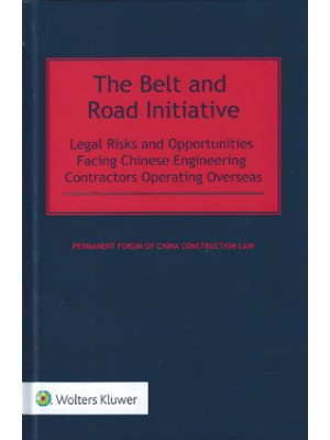 The Belt and Road Initiative: Legal Risks and Opportunities Facing Chinese Engineering Contractors Operating Overseas