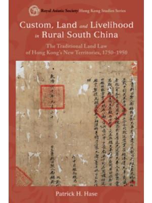 Custom, Land, and Livelihood in Rural South China: The Traditional Land Law of Hong Kong's New Territories, 1750-1950