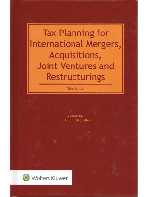 Tax Planning for International Mergers, Acquisitions, Joint Ventures and Restructurings. 3rd Edition