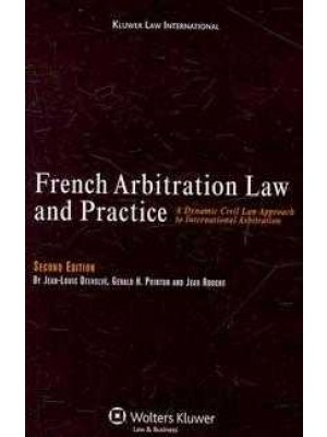 French Arbitration Law and Practice: A Dynamic Civil Law Approach to International Arbitration, 2nd revised edition