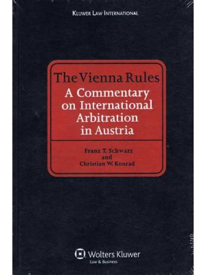 The Vienna Rules: A Commentary on International Arbitration in Austria