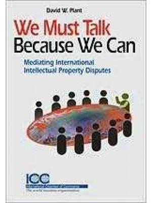 We Must Talk Because We Can: Medicating International Intellectual Property Disputes