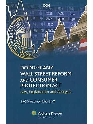 Dodd-Frank Wall Street Reform and Consumer Protection Act: Law, Explanation and Analysis