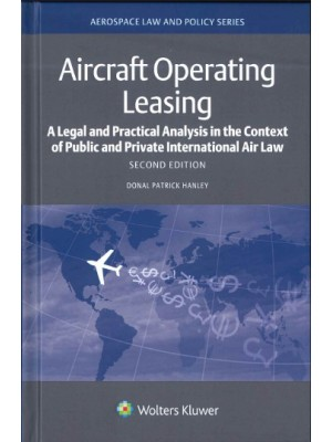 Aircraft Operating Leasing: A Legal and Practical Analysis in the Context of Public and Private International Law, 2nd Edition